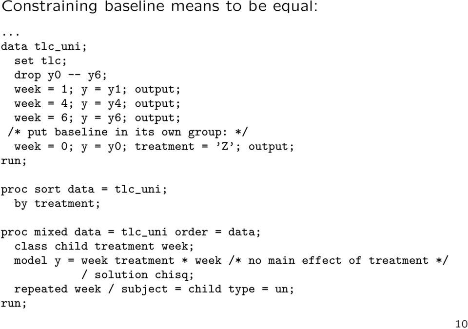 put baseline in its own group: */ week = 0; y = y0; treatment = Z ; output; run; proc sort data = tlc_uni; by treatment;