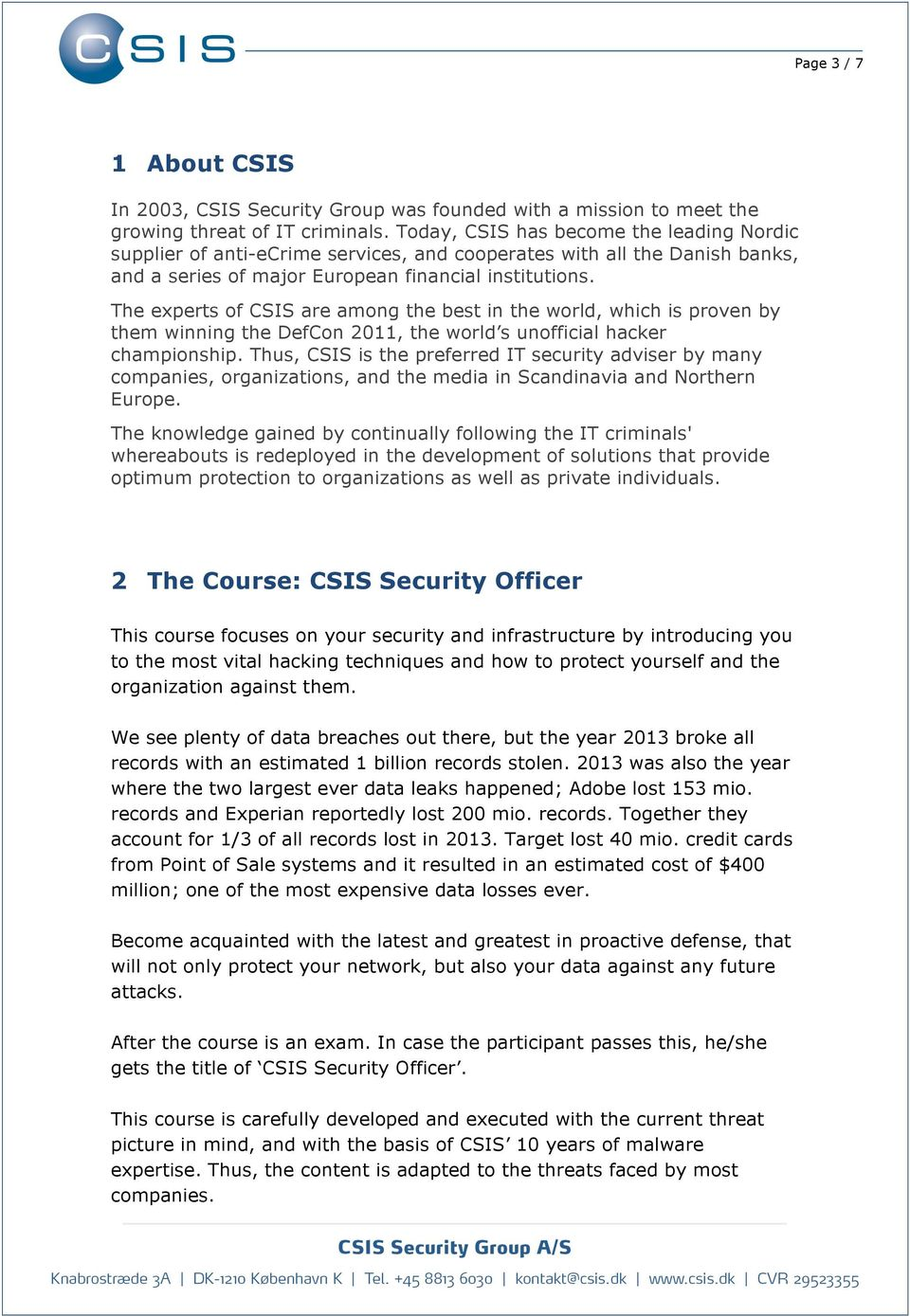 The experts of CSIS are among the best in the world, which is proven by them winning the DefCon 2011, the world s unofficial hacker championship.