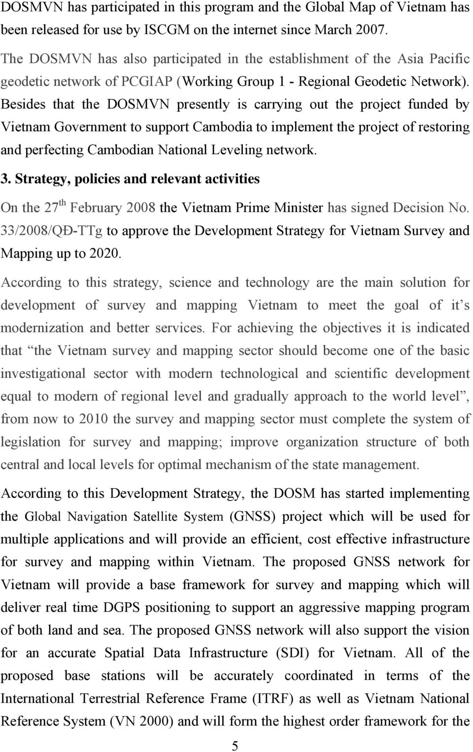 Besides that the DOSMVN presently is carrying out the project funded by Vietnam Government to support Cambodia to implement the project of restoring and perfecting Cambodian National Leveling network.
