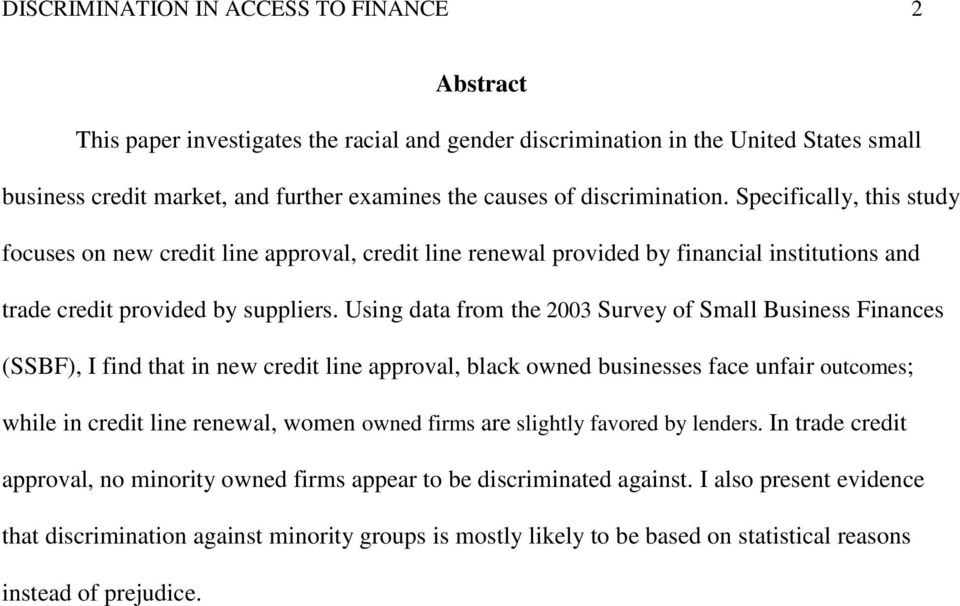 Using data from the 2003 Survey of Small Business Finances (SSBF), I find that in new credit line approval, black owned businesses face unfair outcomes; while in credit line renewal, women owned