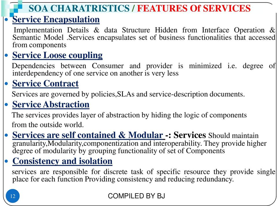 Service Abstraction The services provides layer of abstraction by hiding the logic of components from the outside world.