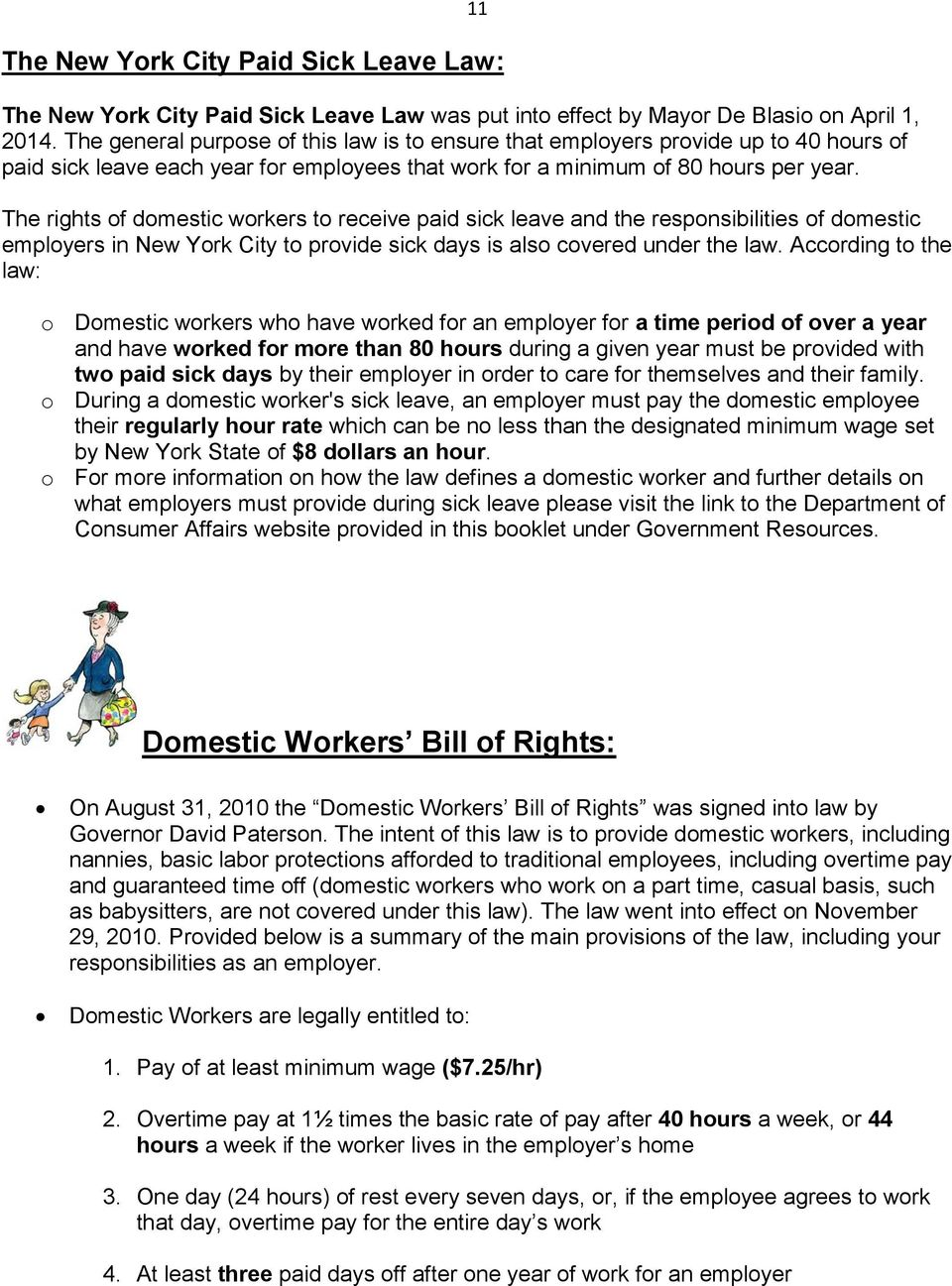 The rights of domestic workers to receive paid sick leave and the responsibilities of domestic employers in New York City to provide sick days is also covered under the law.
