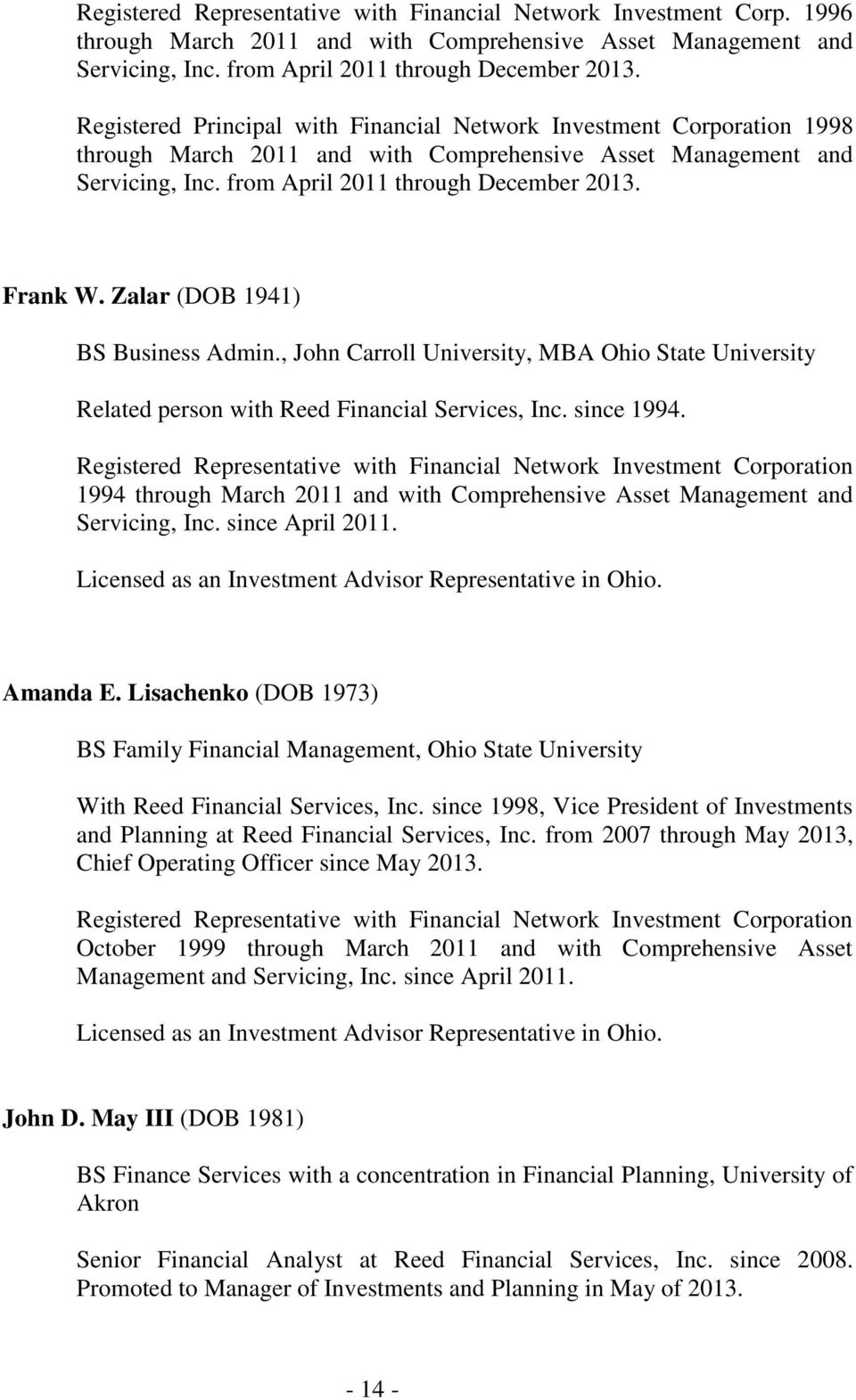 Zalar (DOB 1941) BS Business Admin., John Carroll University, MBA Ohio State University Related person with Reed Financial Services, Inc. since 1994.