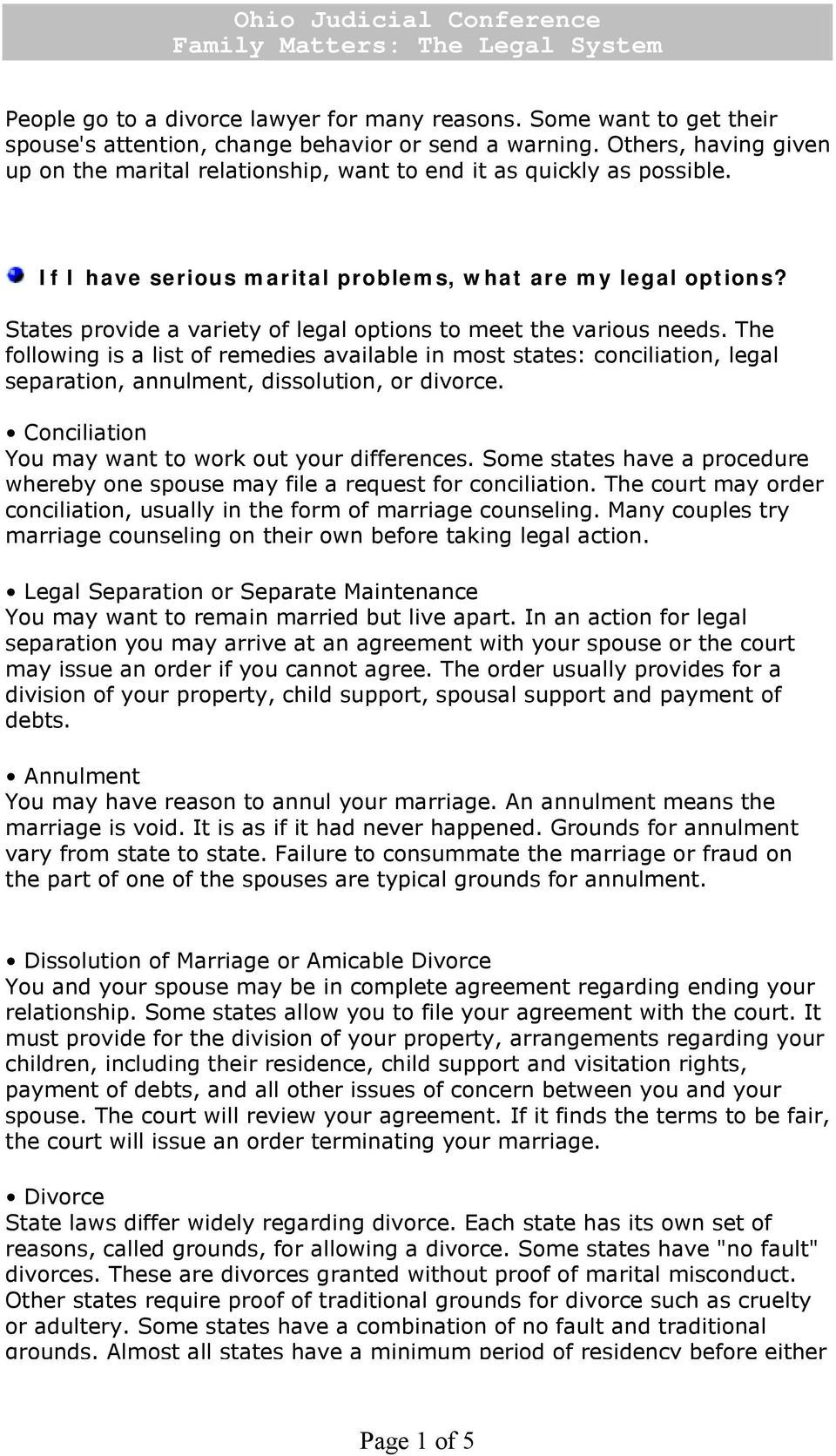 States provide a variety of legal options to meet the various needs. The following is a list of remedies available in most states: conciliation, legal separation, annulment, dissolution, or divorce.