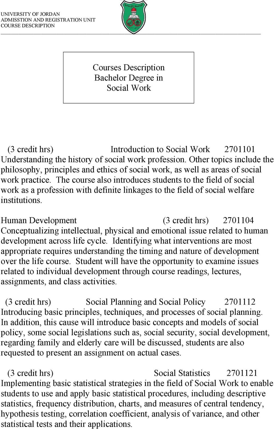 The course also introduces students to the field of social work as a profession with definite linkages to the field of social welfare institutions.