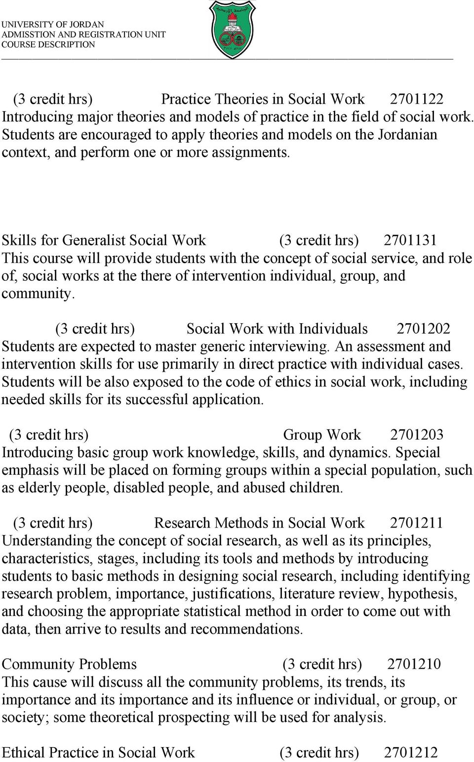 Skills for Generalist Social Work 2701131 This course will provide students with the concept of social service, and role of, social works at the there of intervention individual, group, and community.
