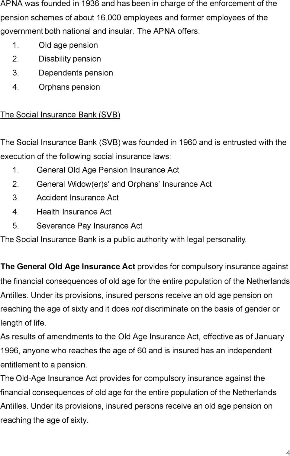 Orphans pension The Social Insurance Bank (SVB) The Social Insurance Bank (SVB) was founded in 1960 and is entrusted with the execution of the following social insurance laws: 1.
