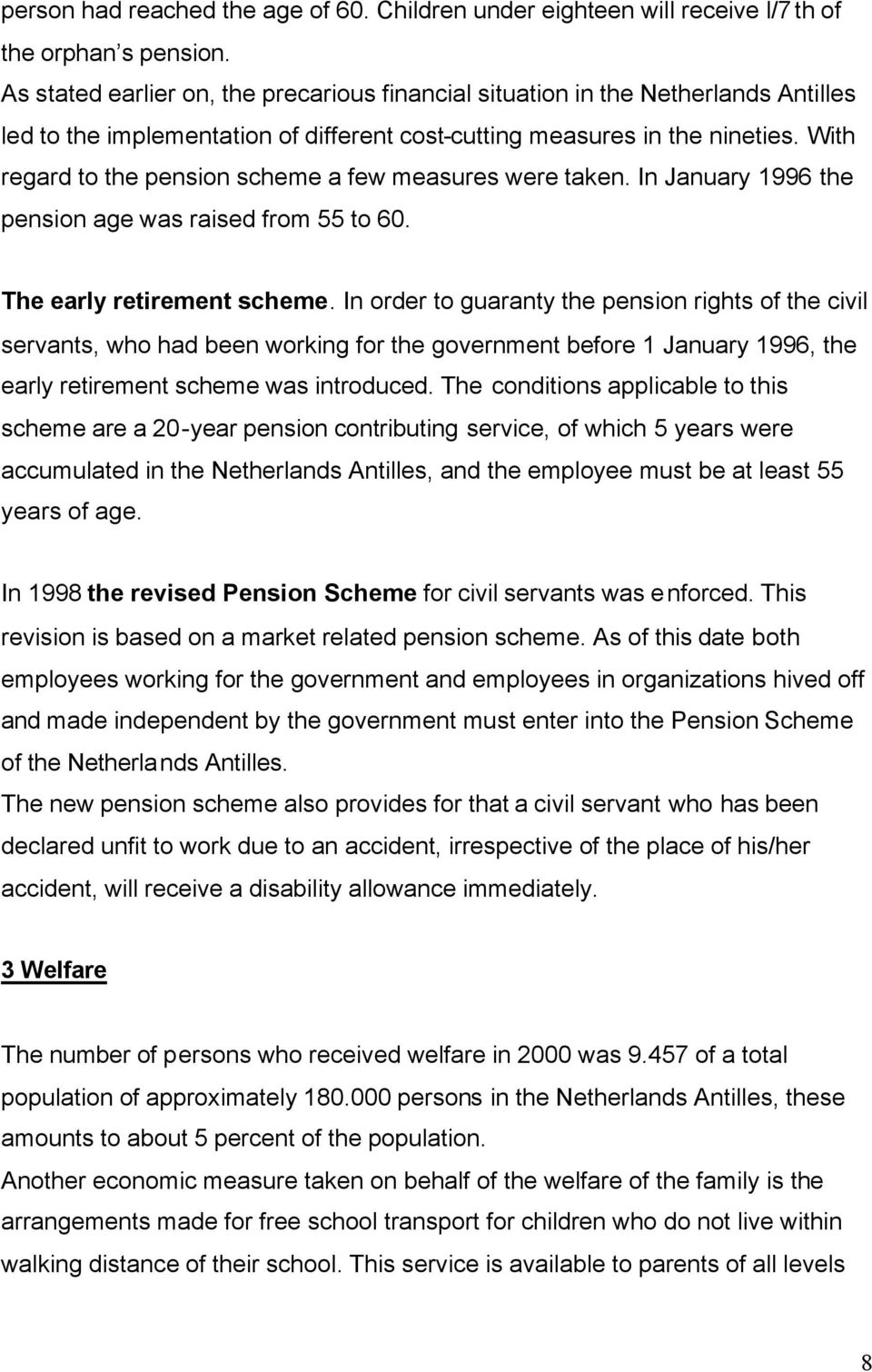 With regard to the pension scheme a few measures were taken. In January 1996 the pension age was raised from 55 to 60. The early retirement scheme.