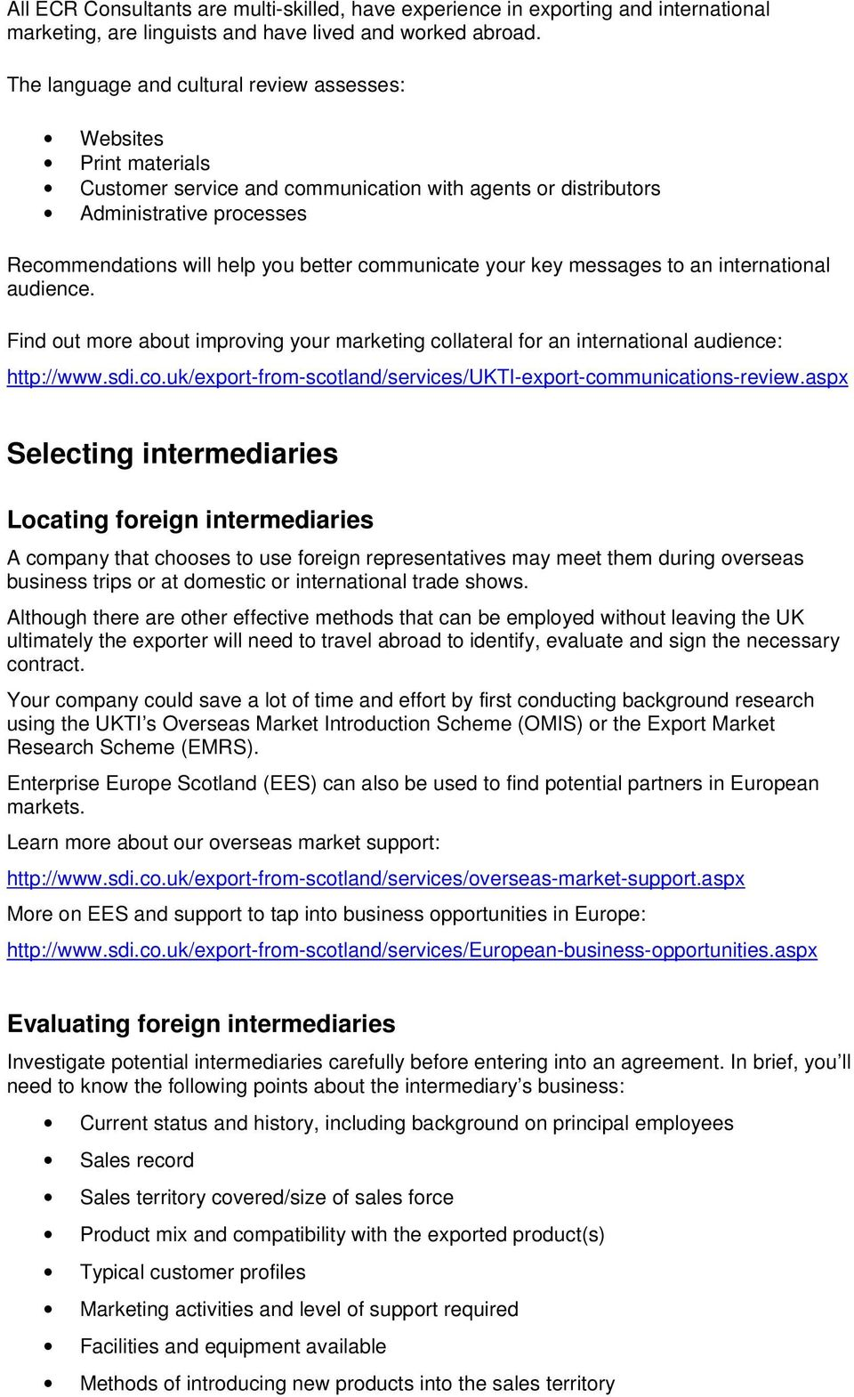 communicate your key messages to an international audience. Find out more about improving your marketing collateral for an international audience: http://www.sdi.co.uk/export-from-scotland/services/ukti-export-communications-review.