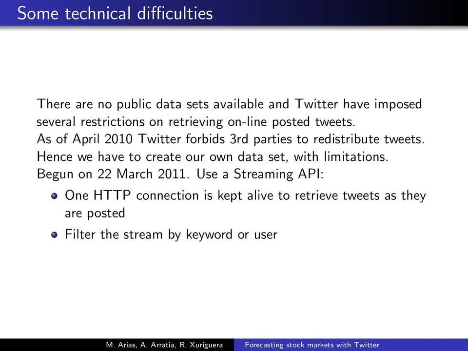 As of April 2010 Twitter forbids 3rd parties to redistribute tweets.