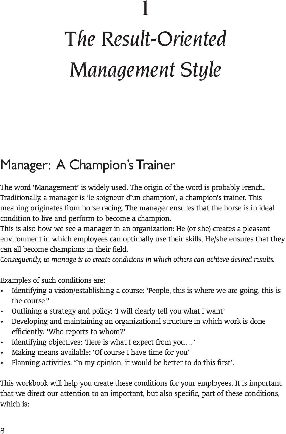 The manager ensures that the horse is in ideal condition to live and perform to become a champion.