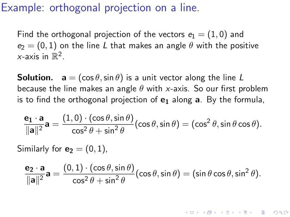 Solution. a = (cos θ, sin θ) is a unit vector along the line L because the line makes an angle θ with x-axis.