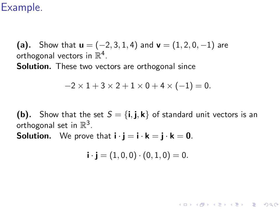 Solution. These two vectors are orthogonal since 2 1 + 3 2 + 1 0 + 4 ( 1) = 0. (b).
