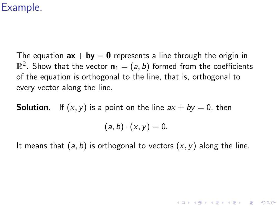 the line, that is, orthogonal to every vector along the line. Solution.