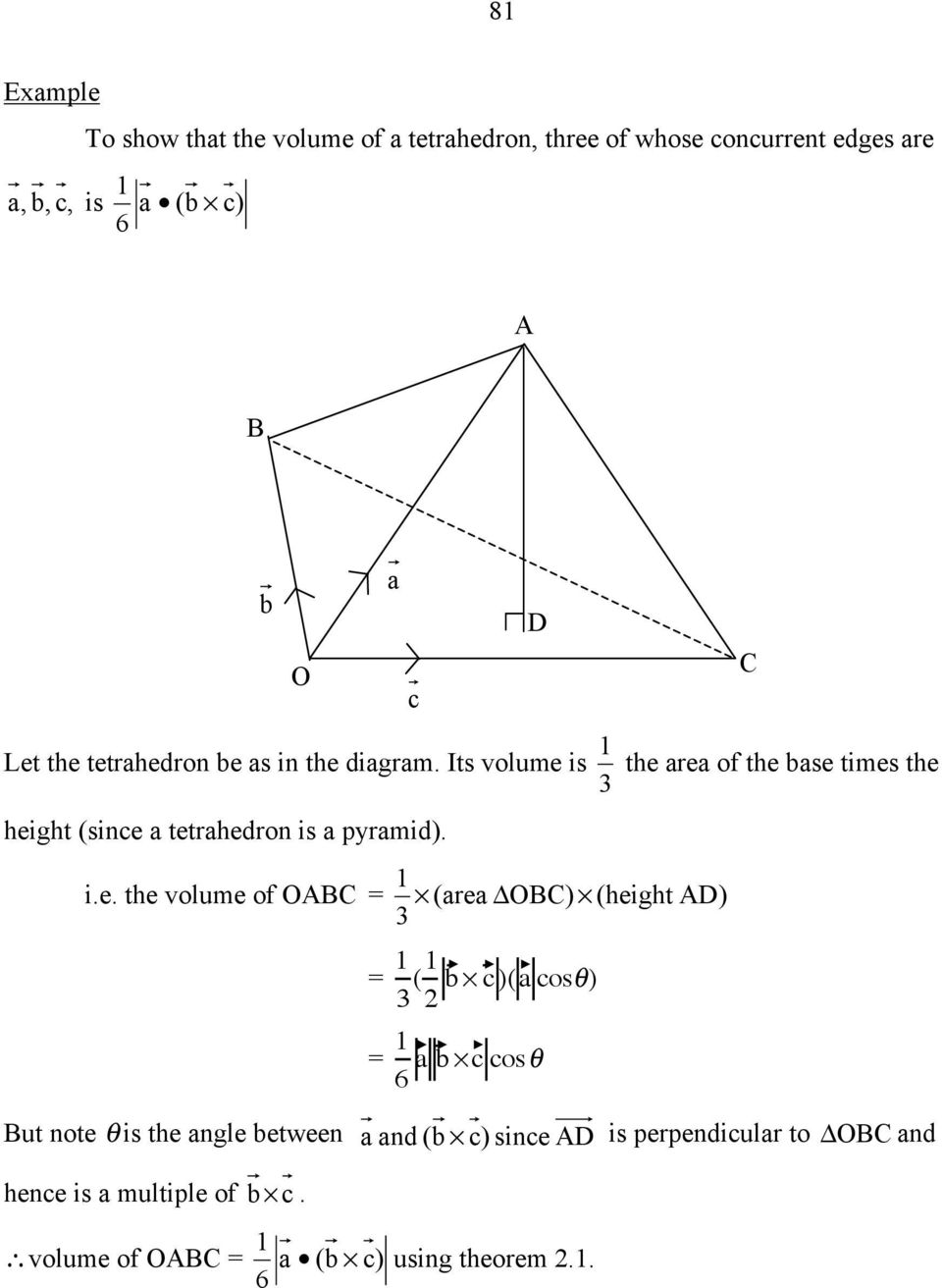 Its volume is the re of the se times the height (since tetrhedron is pyrmid. i.e. the volume of OABC =!