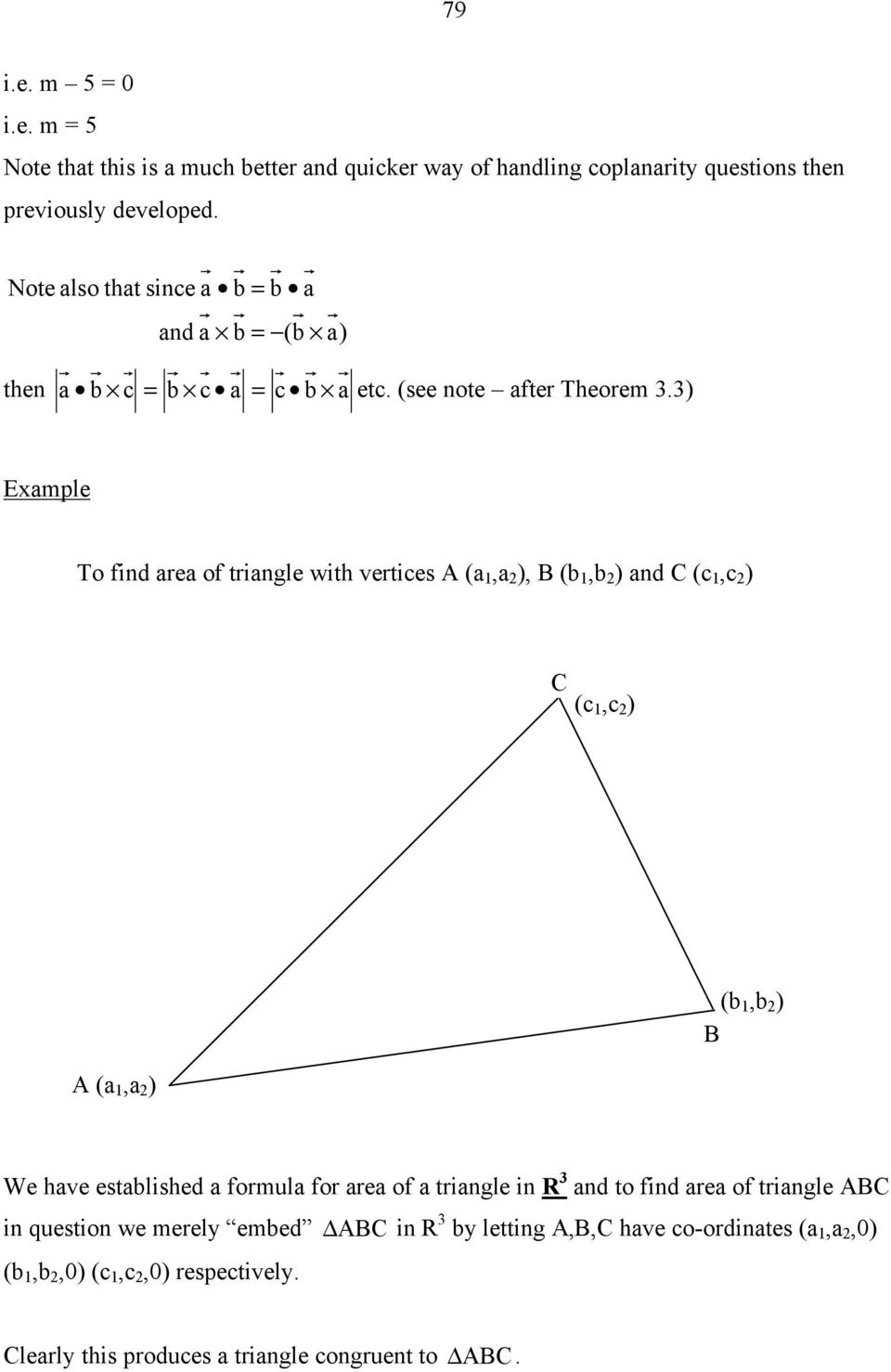 Exmple To find re of tringle with vertices A (,, B (, nd C (c,c C (c,c A (, (, B We hve estlished formul for re of tringle in R