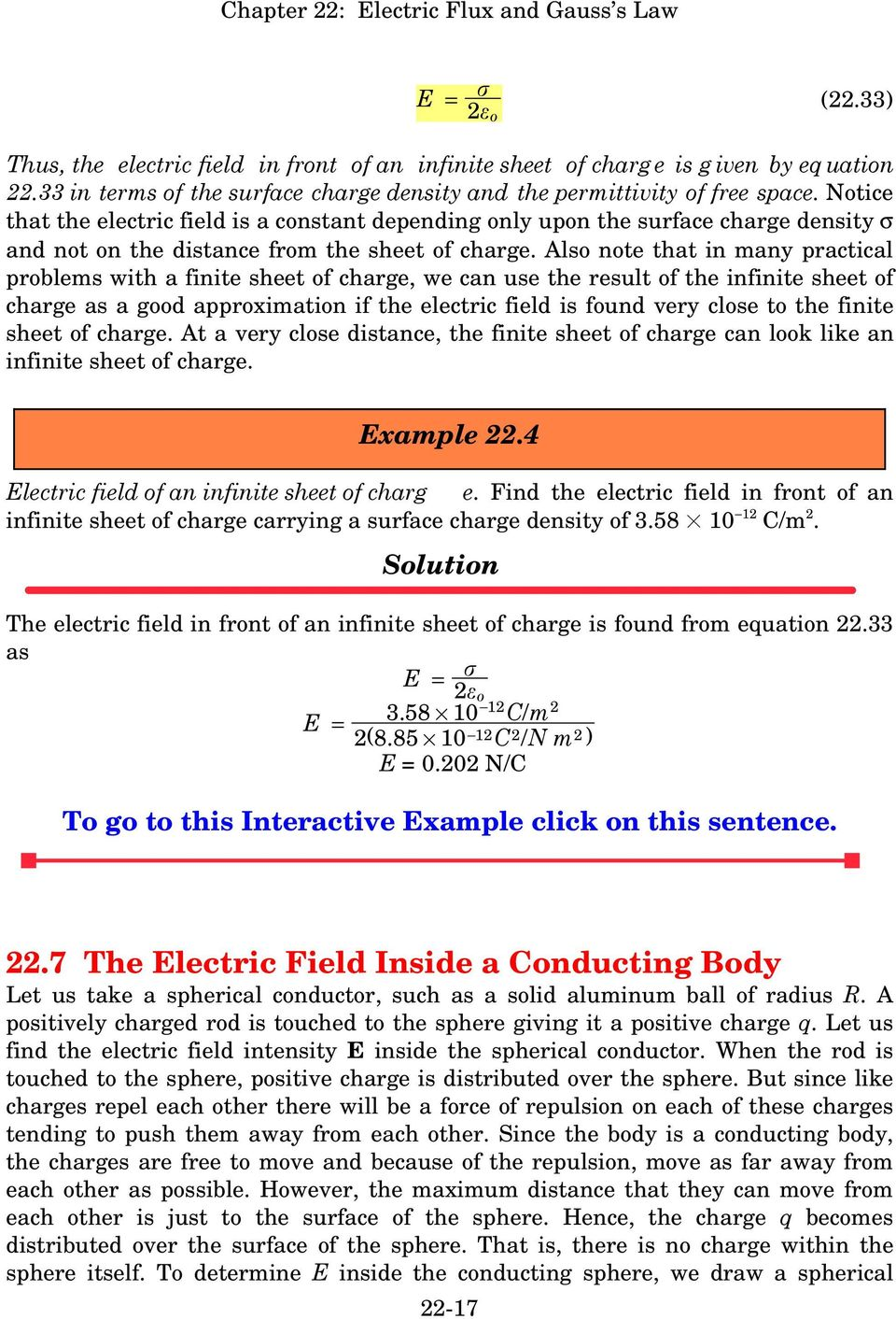 Also note that in many practical problems with a finite sheet of charge, we can use the result of the infinite sheet of charge as a good approximation if the electric field is found very close to the