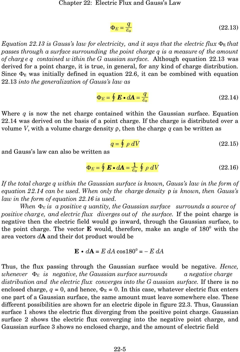 aussian surface. Although equation 22.13 was derived for a point charge, it is true, in general, for any kind of charge distribution. Since Φ was initially defined in equation 22.