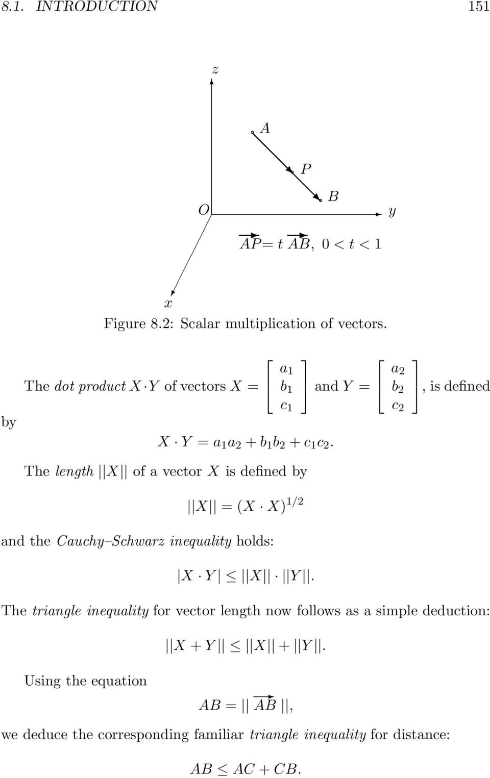 The length X of a vector X is defined by X = (X X) 1/2 and Y = a 2 b 2 c 2, is defined and the Cauchy Schwarz inequality holds: X