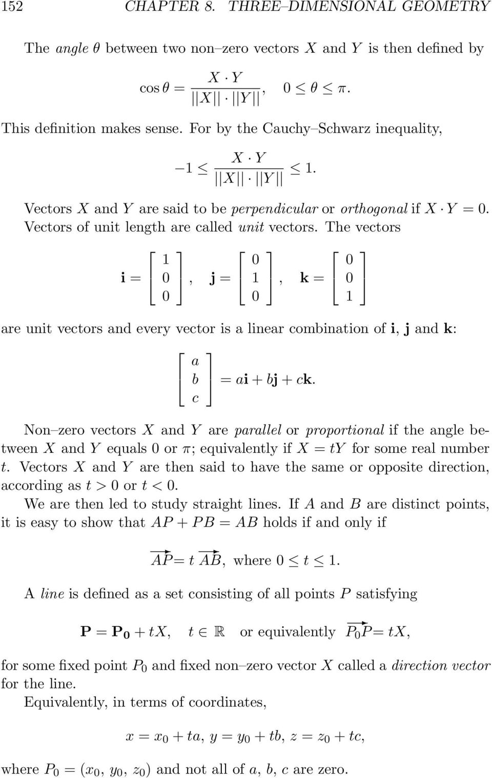 The vectors 1 i = 0, 0 j = 1, 0 k = 0 0 0 1 are unit vectors and every vector is a linear combination of i, j and k: a b = ai + bj + ck.