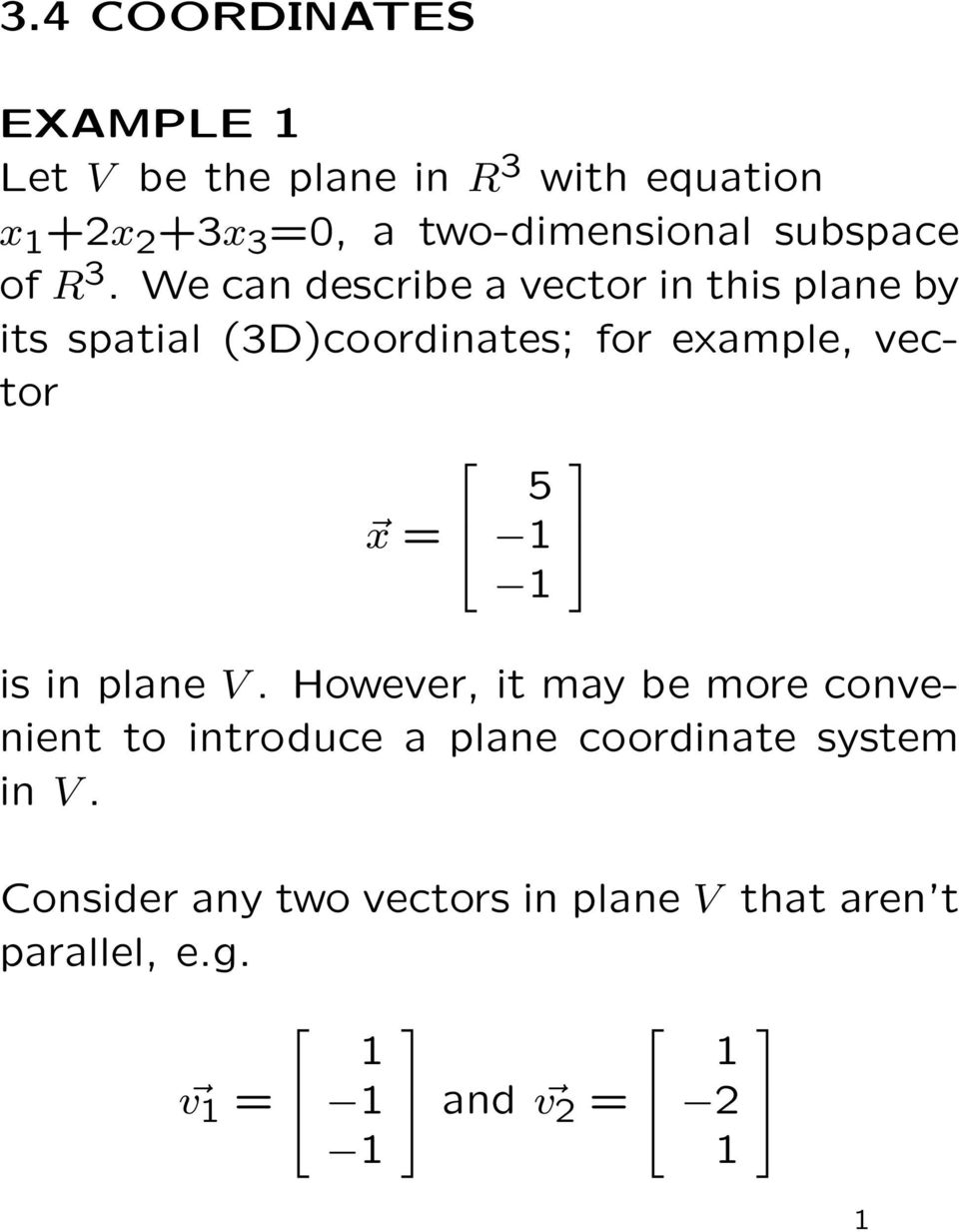 We can describe a vector in this plane by its spatial (D)coordinates; for example, vector x