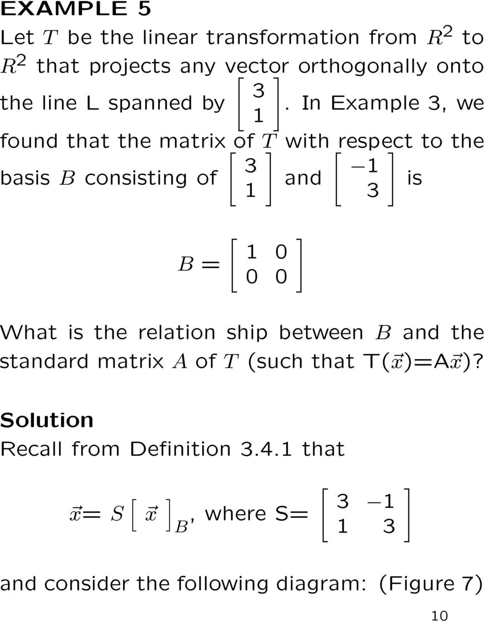 In Example, we found that the matrix of T with respect to the basis consisting of and is 0 0 0 What is