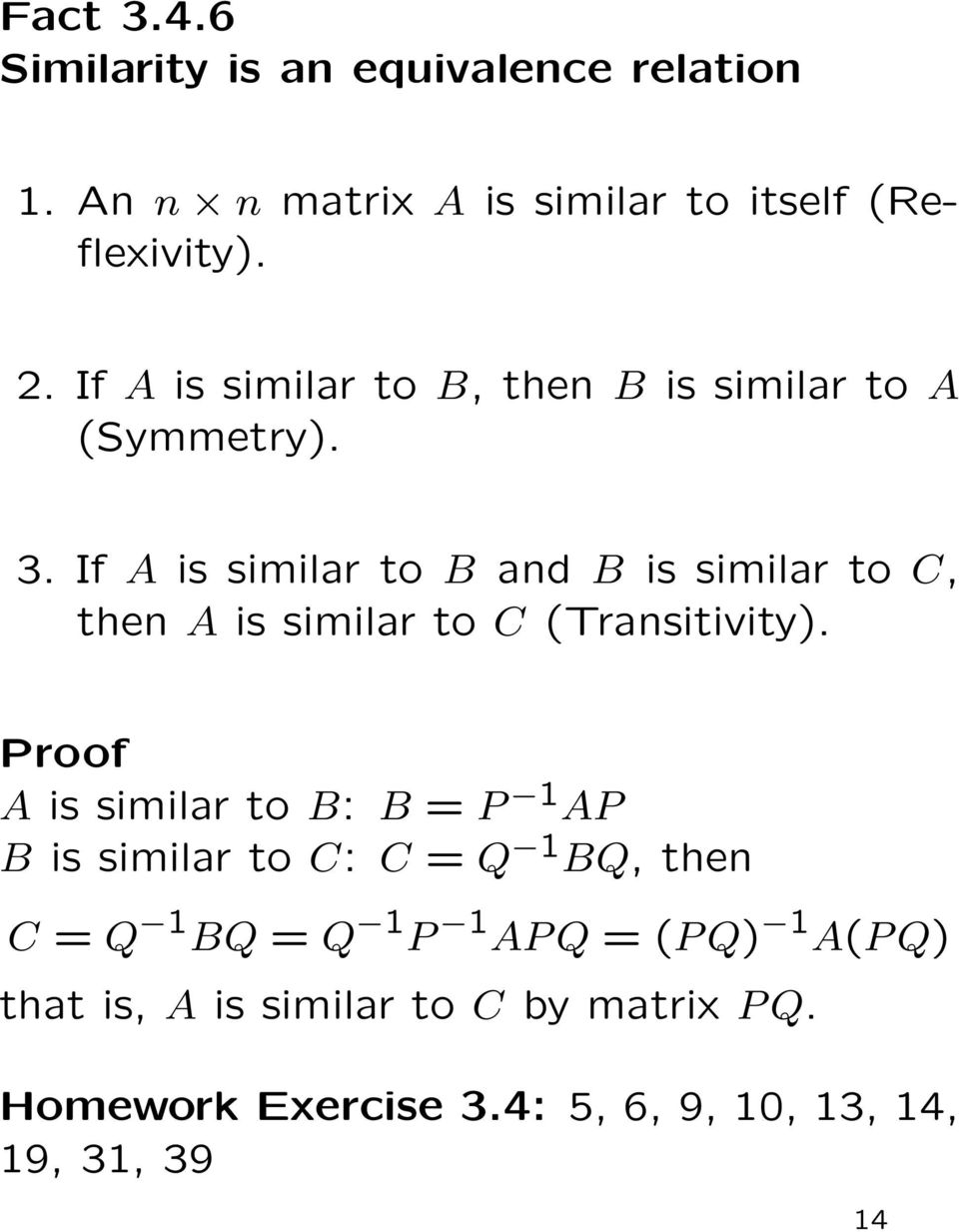 . If A is similar to and is similar to C, then A is similar to C (Transitivity).