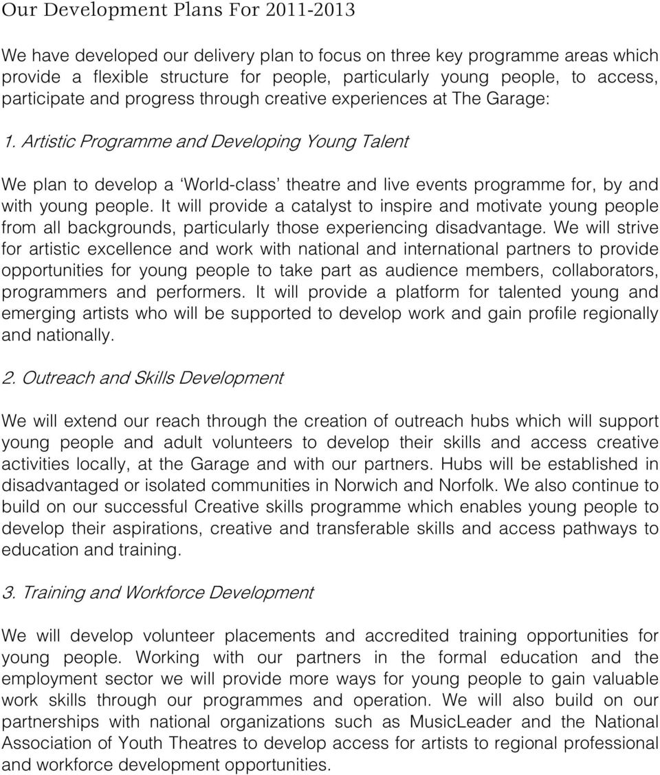 Artistic Programme and Developing Young Talent We plan to develop a World-class theatre and live events programme for, by and with young people.