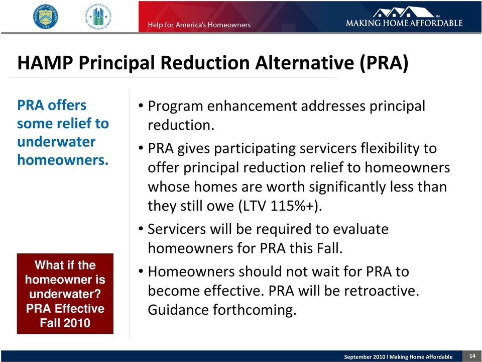 PRA gives participating servicers flexibility to offer principal reduction relief to homeowners whose homes are worth significantly less