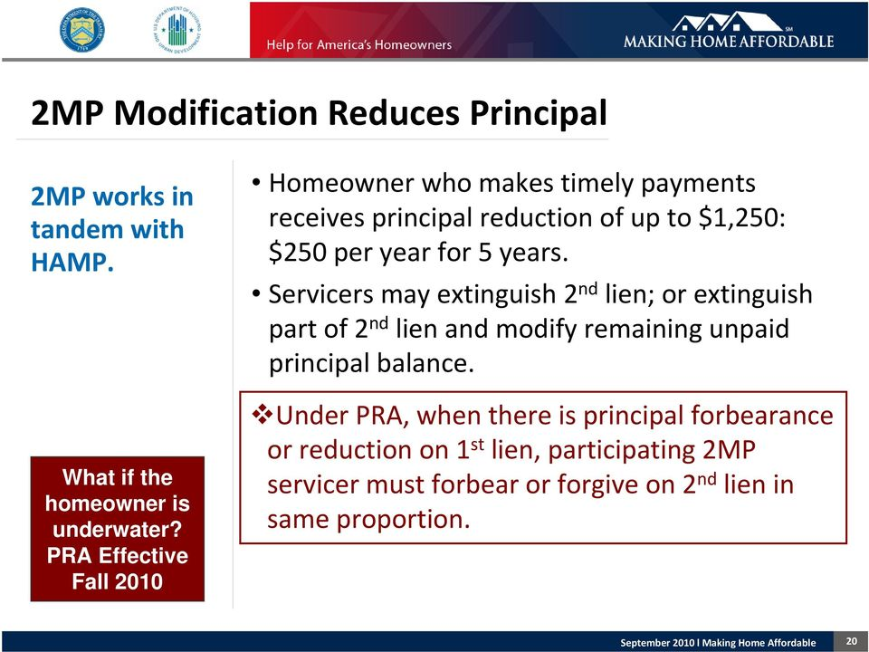 years. Servicers may extinguish 2 nd lien; or extinguish part of 2 nd lien and modify remaining unpaid principal balance.