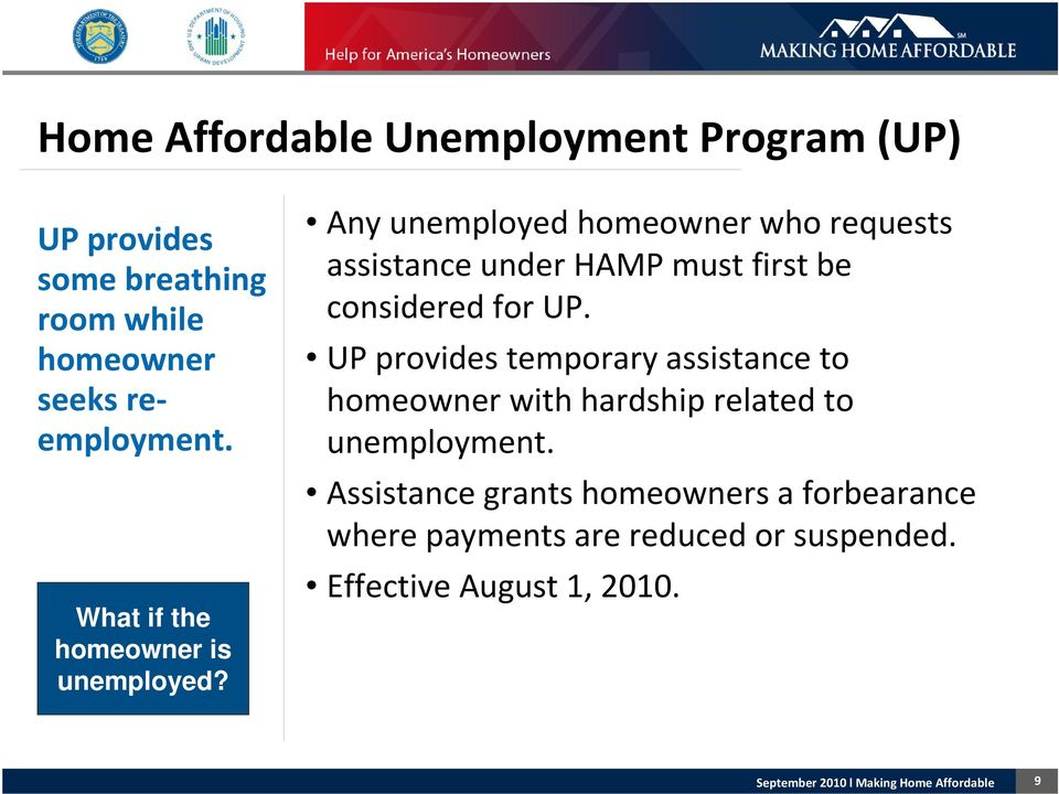 Any unemployed homeowner who requests assistance under HAMP must first be considered for UP.