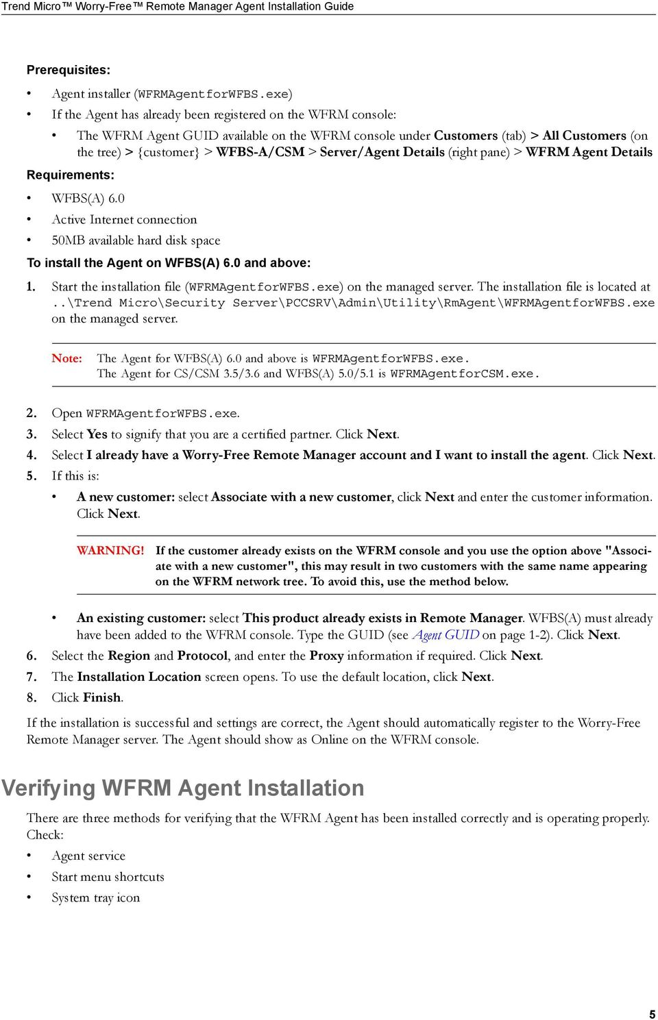 Server/Agent Details (right pane) > WFRM Agent Details Requirements: WFBS(A) 6.0 Active Internet connection 50MB available hard disk space To install the Agent on WFBS(A) 6.0 and above: 1.