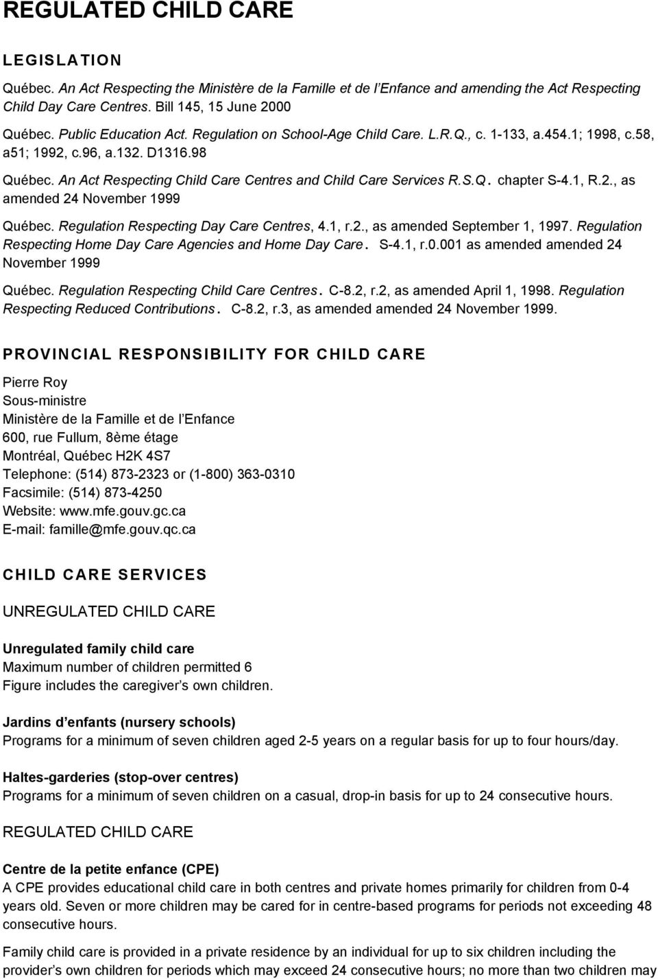An Act Respecting Child Care Centres and Child Care Services R.S.Q. chapter S-4.1, R.2., as amended 24 November 1999 Québec. Regulation Respecting Day Care Centres, 4.1, r.2., as amended September 1, 1997.