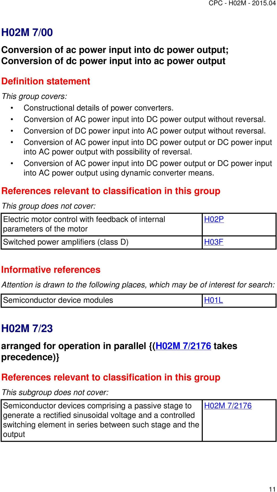 Conversion of AC power input into DC power output or DC power input into AC power output with possibility of reversal.
