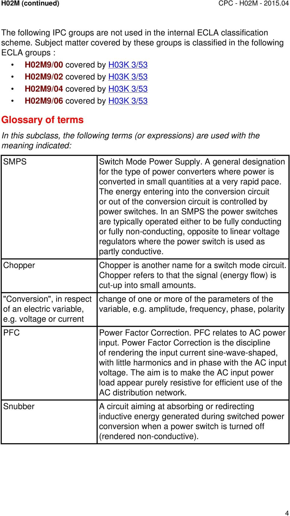 "3/53 Glossary of terms In this subclass, the following terms (or expressions) are used with the meaning indicated: SMPS Chopper ""Conversion"", in respect of an electric variable, e.g. voltage or current PFC Snubber Switch Mode Power Supply."