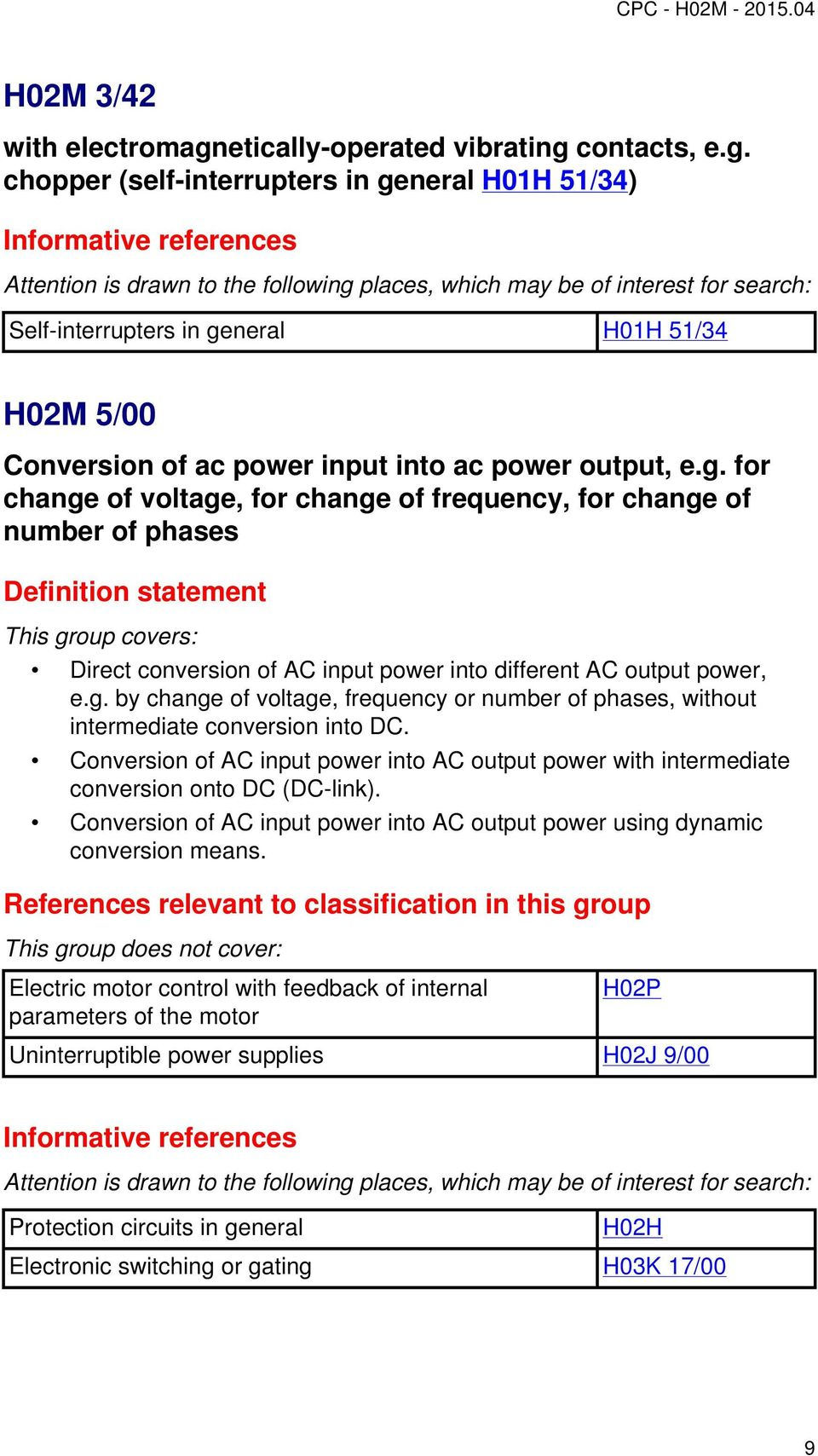 Conversion of AC input power into AC output power with intermediate conversion onto DC (DC-link). Conversion of AC input power into AC output power using dynamic conversion means.