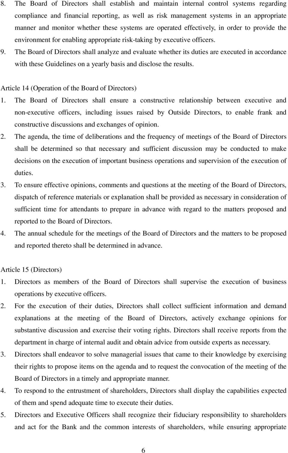 The Board of Directors shall analyze and evaluate whether its duties are executed in accordance with these Guidelines on a yearly basis and disclose the results.