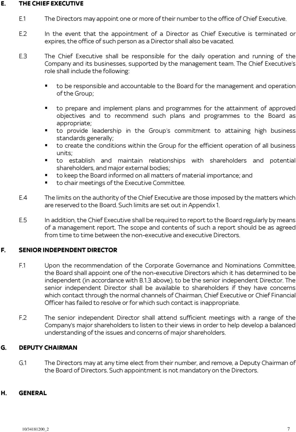 The Chief Executive s role shall include the following: to be responsible and accountable to the Board for the management and operation of the Group; to prepare and implement plans and programmes for