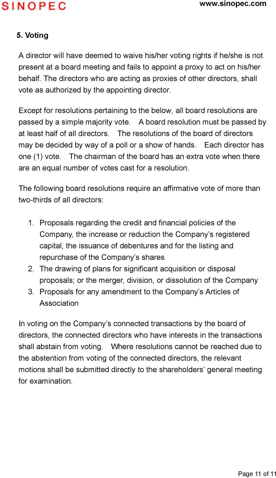 Except for resolutions pertaining to the below, all board resolutions are passed by a simple majority vote. A board resolution must be passed by at least half of all directors.