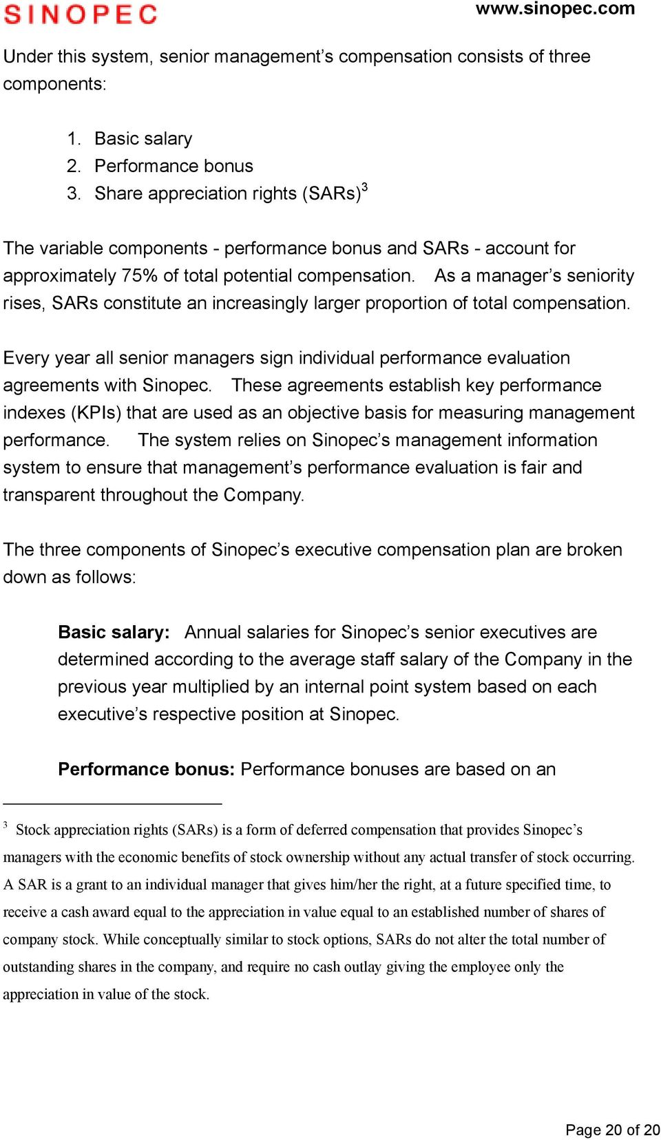 As a manager s seniority rises, SARs constitute an increasingly larger proportion of total compensation. Every year all senior managers sign individual performance evaluation agreements with Sinopec.
