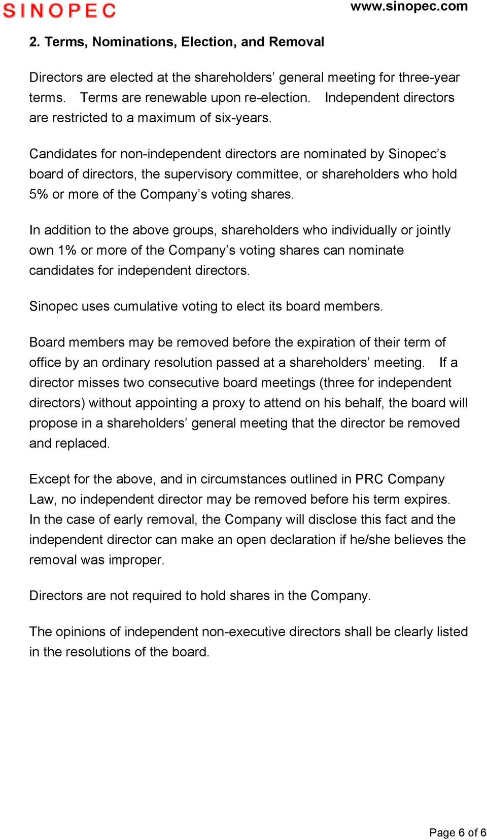 Candidates for non-independent directors are nominated by Sinopec s board of directors, the supervisory committee, or shareholders who hold 5% or more of the Company s voting shares.