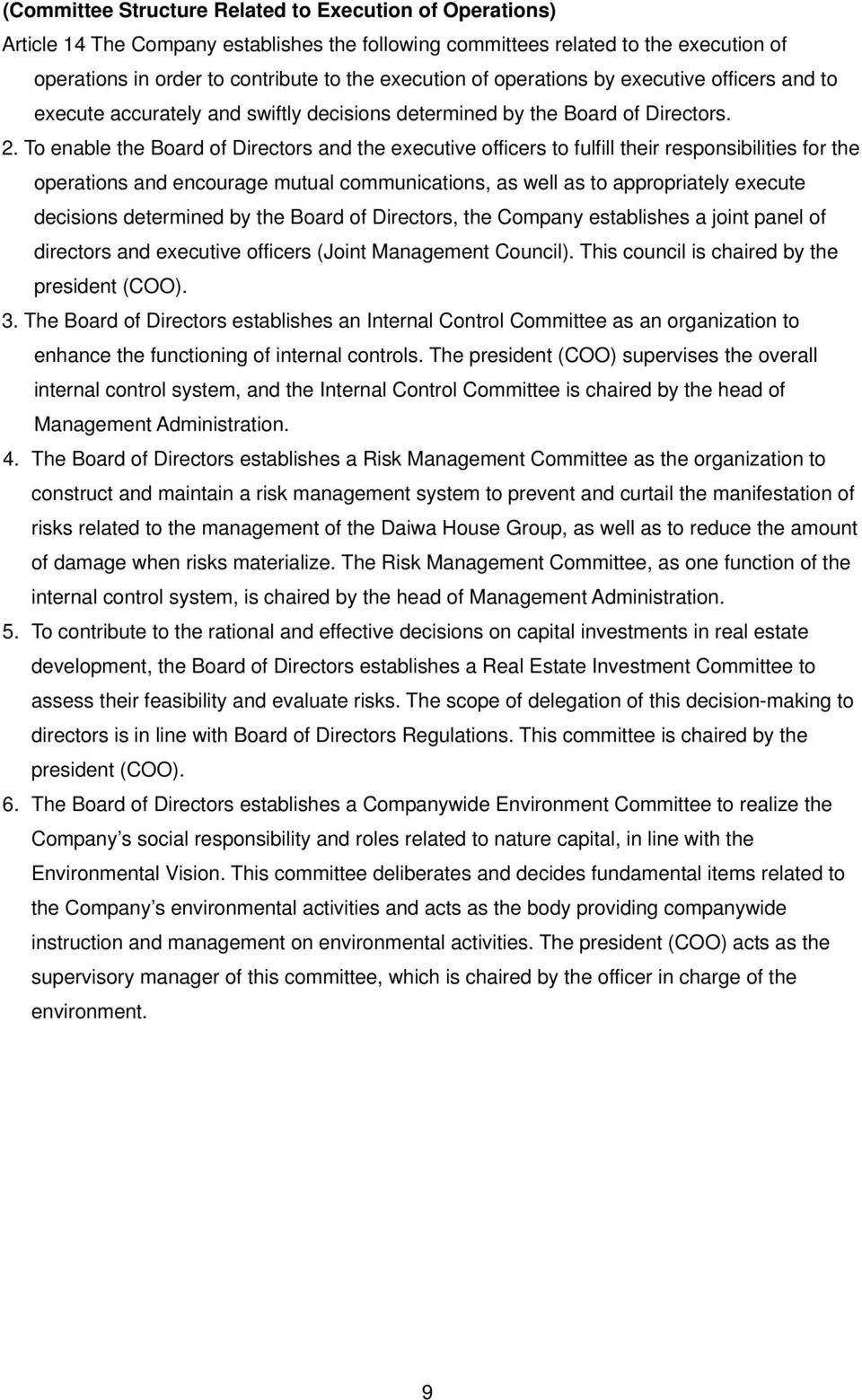 To enable the Board of Directors and the executive officers to fulfill their responsibilities for the operations and encourage mutual communications, as well as to appropriately execute decisions