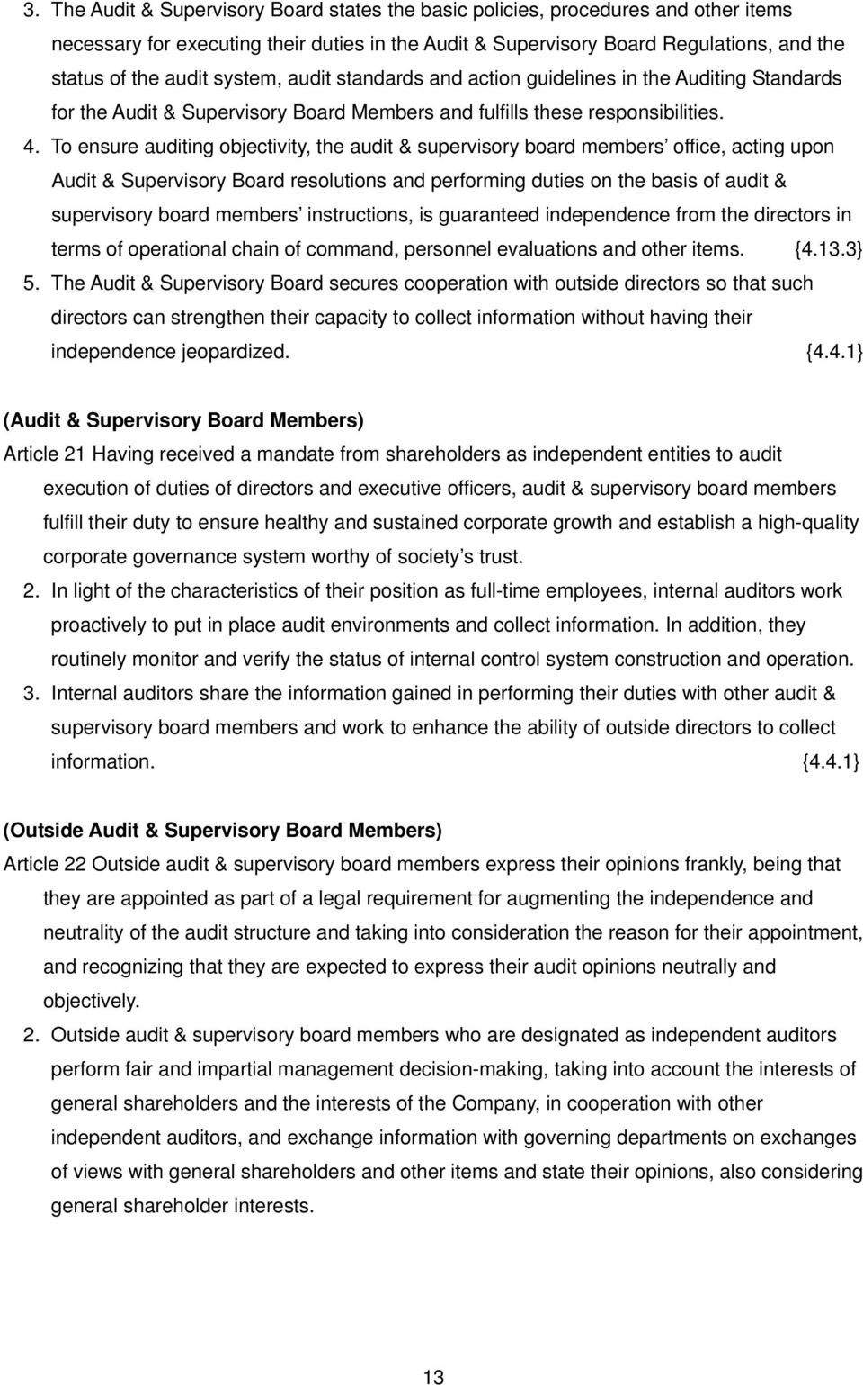 To ensure auditing objectivity, the audit & supervisory board members office, acting upon Audit & Supervisory Board resolutions and performing duties on the basis of audit & supervisory board members