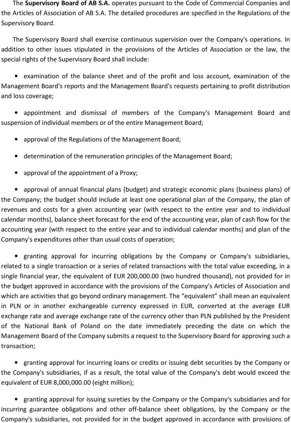 In addition to other issues stipulated in the provisions of the Articles of Association or the law, the special rights of the Supervisory Board shall include: examination of the balance sheet and of
