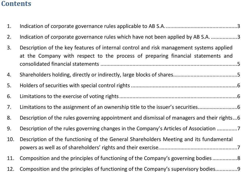 statements... 5 4. Shareholders holding, directly or indirectly, large blocks of shares... 5 5. Holders of securities with special control rights... 6 6. Limitations to the exercise of voting rights.