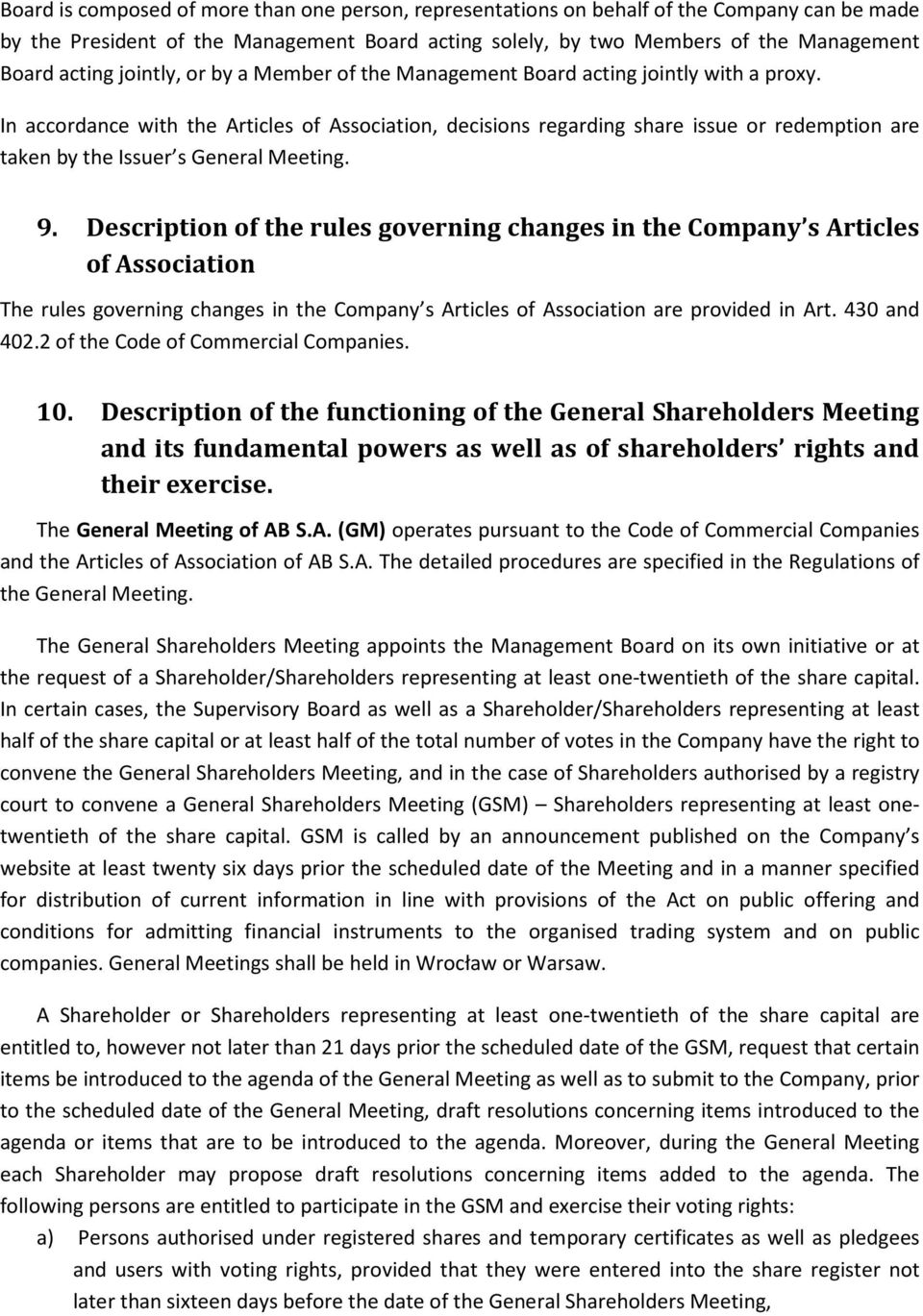 In accordance with the Articles of Association, decisions regarding share issue or redemption are taken by the Issuer s General Meeting. 9.