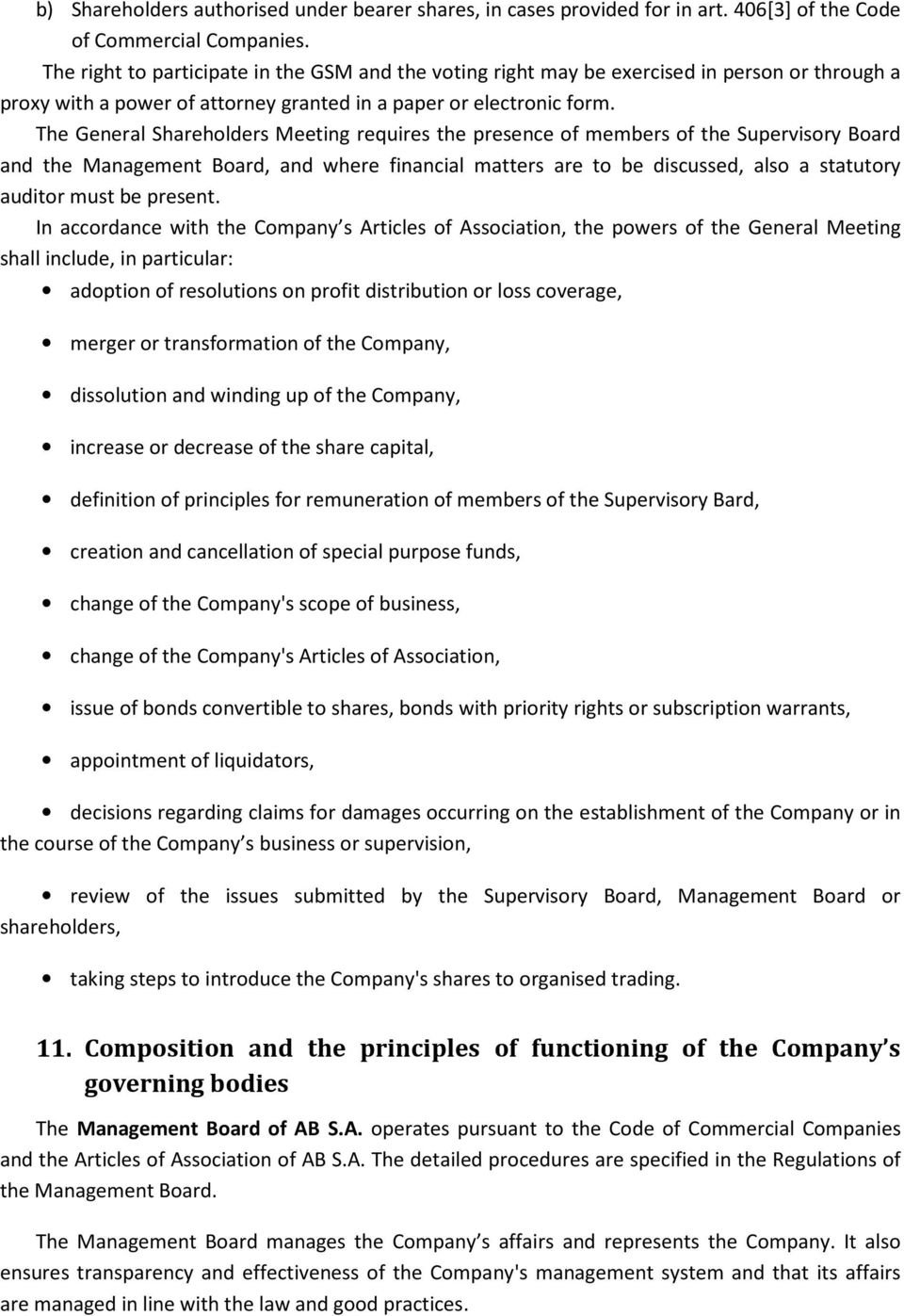 The General Shareholders Meeting requires the presence of members of the Supervisory Board and the Management Board, and where financial matters are to be discussed, also a statutory auditor must be