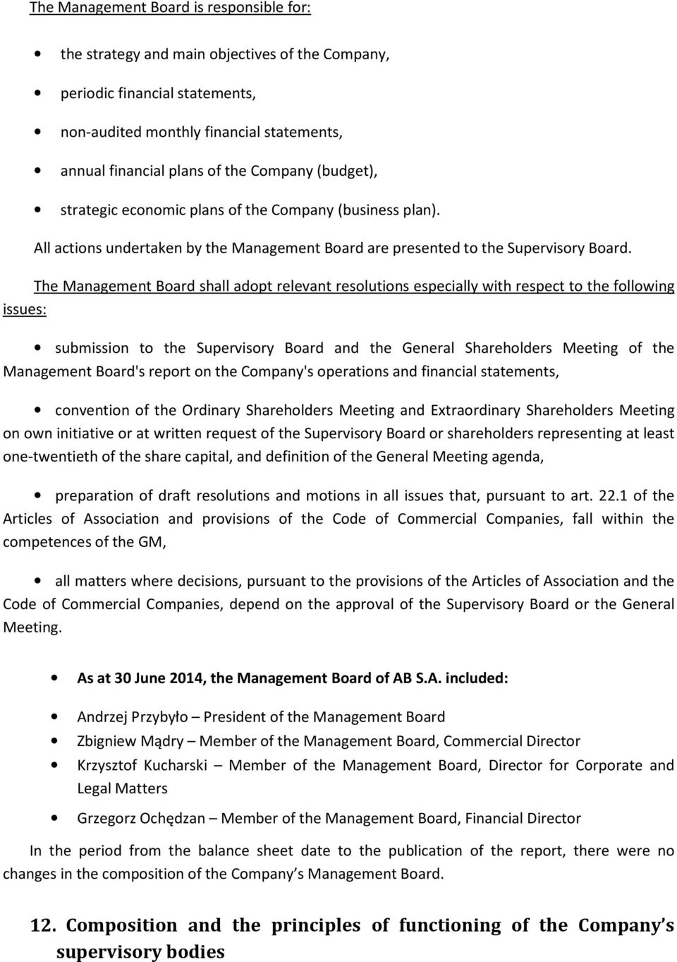 The Management Board shall adopt relevant resolutions especially with respect to the following issues: submission to the Supervisory Board and the General Shareholders Meeting of the Management