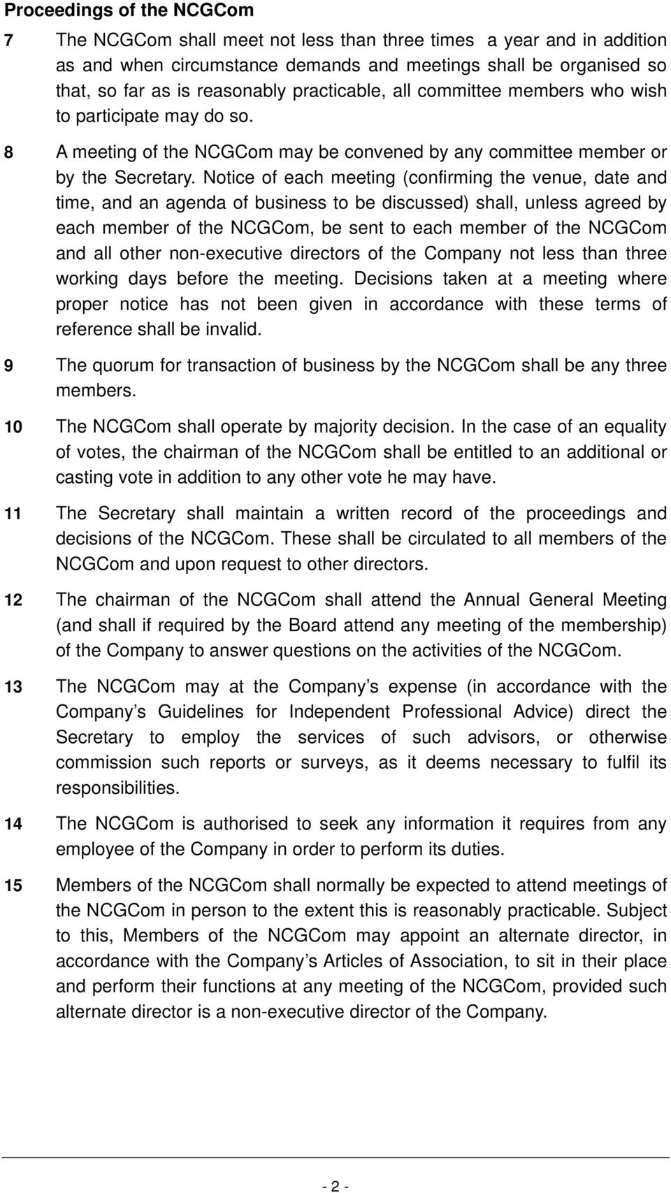 Notice of each meeting (confirming the venue, date and time, and an agenda of business to be discussed) shall, unless agreed by each member of the NCGCom, be sent to each member of the NCGCom and all