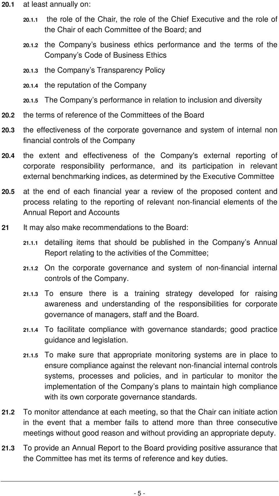 2 the terms of reference of the Committees of the Board 20.3 the effectiveness of the corporate governance and system of internal non financial controls of the Company 20.